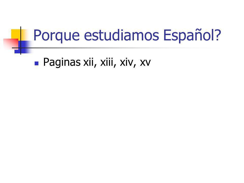 Porque estudiamos Español? Paginas xii, xiii, xiv, xv