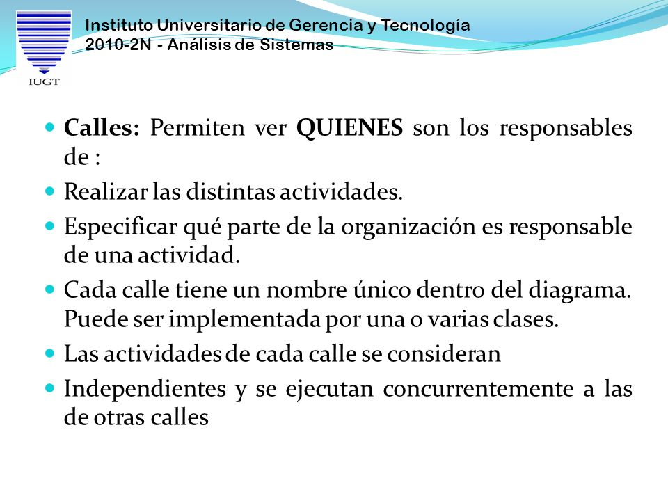 Instituto Universitario de Gerencia y Tecnología 2010-2N - Análisis de Sistemas Calles: Permiten ver QUIENES son los responsables de : Realizar las di
