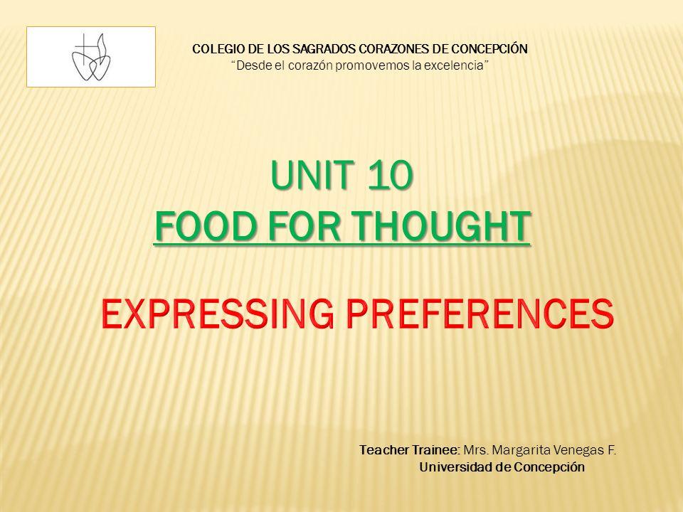 COLEGIO DE LOS SAGRADOS CORAZONES DE CONCEPCIÓN Desde el corazón promovemos la excelencia UNIT 10 FOOD FOR THOUGHT Teacher Trainee: Mrs.