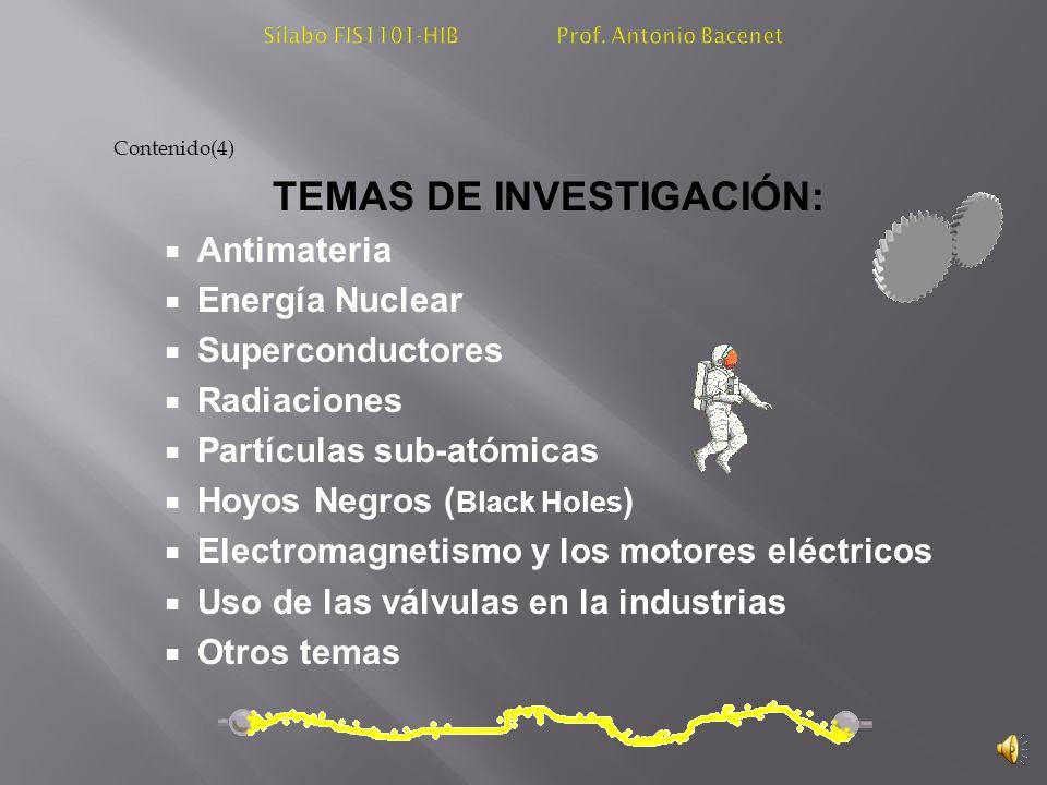 Contenido(3) Comportamiento de la Materia Conductores, Aisladores y Semiconductores Ionización, campos eléctricos Electromagnetismo Sonido y Vibración Concepto de Calor y la Ley Termodinámica Relación de Presión, Volumen y Área