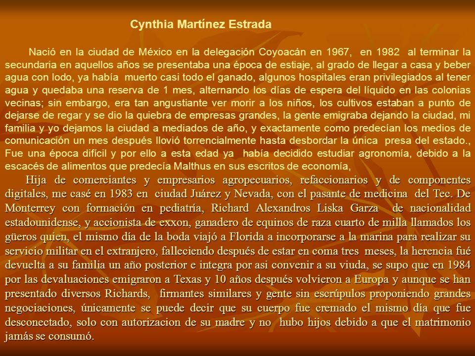 Cynthia Martínez Estrada Nació en la ciudad de México en la delegación Coyoacán en 1967, en 1982 al terminar la secundaria en aquellos años se present