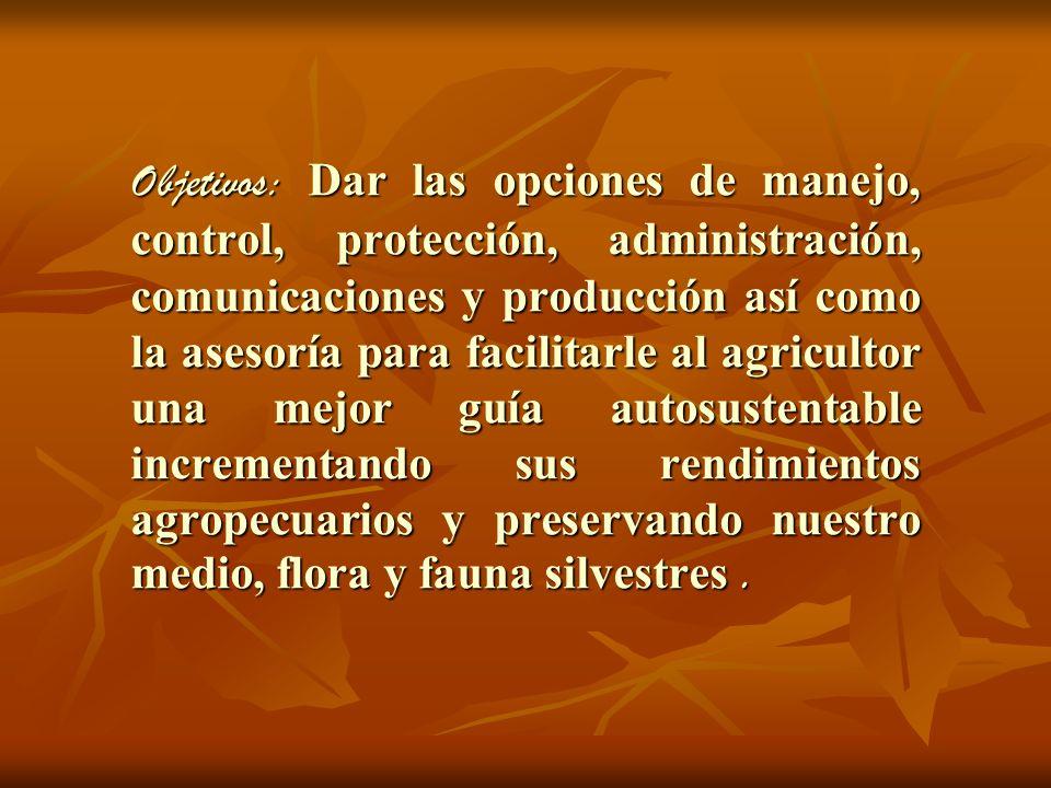 Objetivos: Dar las opciones de manejo, control, protección, administración, comunicaciones y producción así como la asesoría para facilitarle al agric