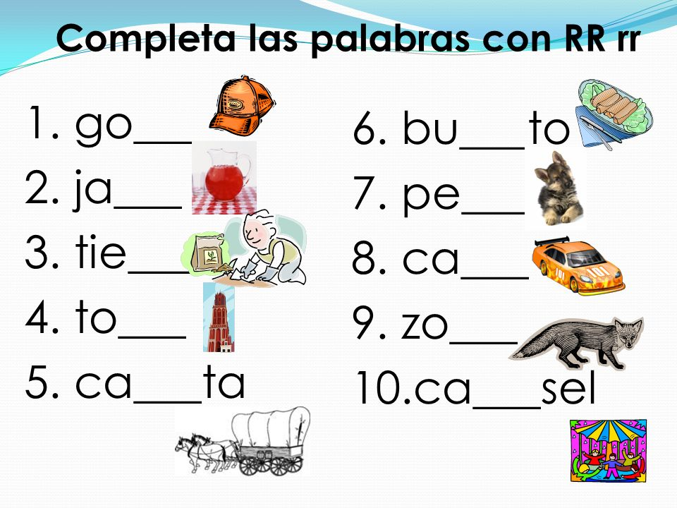Palabras con RR rr 1. gorra 2. jarra 3. tierra 4. torre 5. carreta 6. burrito 7. perro 8. carro 9. zorro 10.carrusel