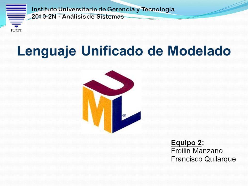 Instituto Universitario de Gerencia y Tecnología 2010-2N - Análisis de Sistemas Equipo 2: Freilin Manzano Francisco Quilarque Lenguaje Unificado de Mo