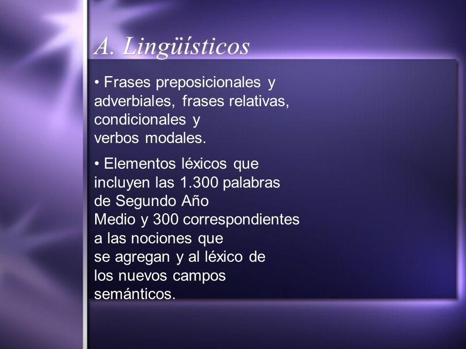 A. Lingüísticos Frases preposicionales y adverbiales, frases relativas, condicionales y verbos modales. Elementos léxicos que incluyen las 1.300 palab