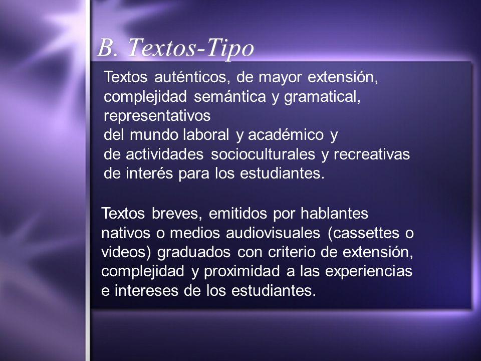 B. Textos-Tipo Textos auténticos, de mayor extensión, complejidad semántica y gramatical, representativos del mundo laboral y académico y de actividad