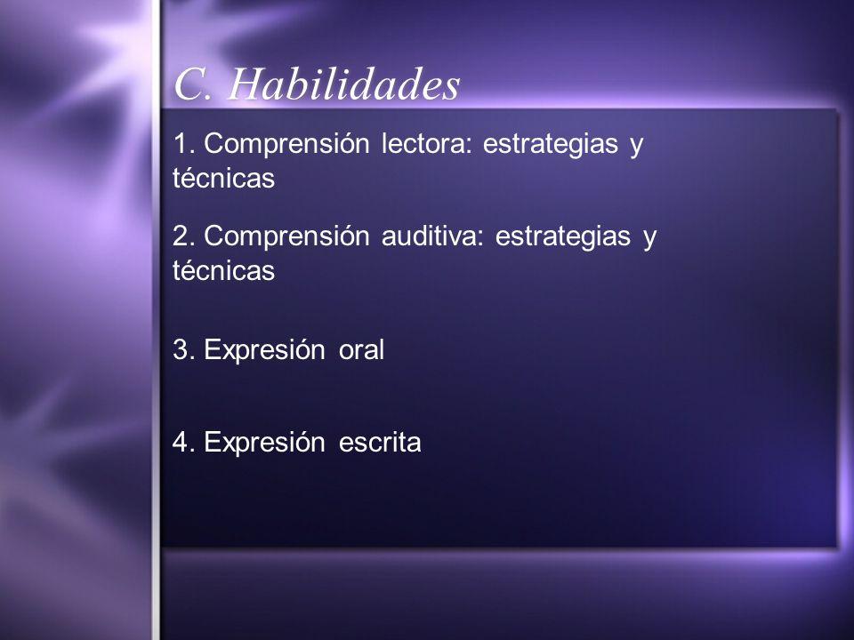 C. Habilidades 1. Comprensión lectora: estrategias y técnicas 2. Comprensión auditiva: estrategias y técnicas 3. Expresión oral 4. Expresión escrita