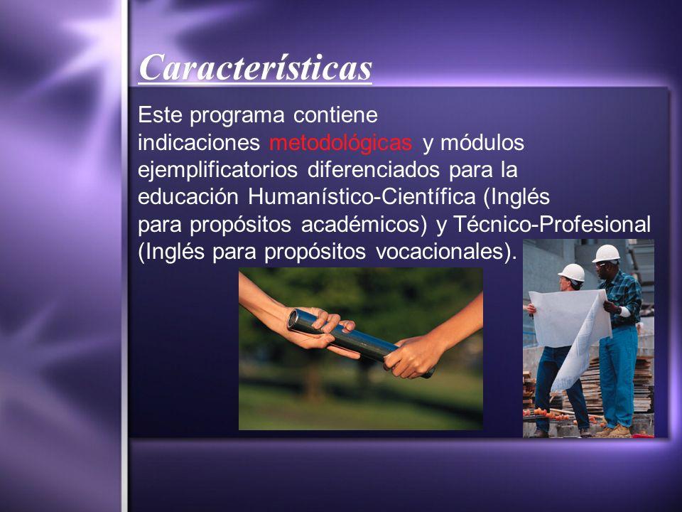 Características Este programa contiene indicaciones metodológicas y módulos ejemplificatorios diferenciados para la educación Humanístico-Científica (