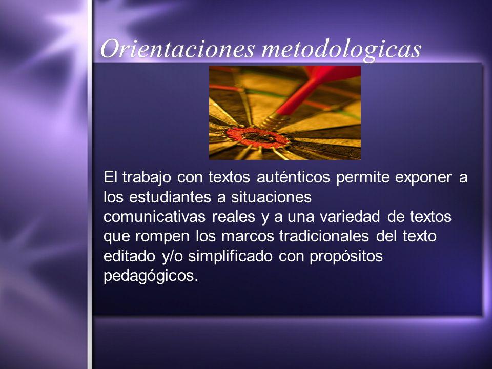 Orientaciones metodologicas El trabajo con textos auténticos permite exponer a los estudiantes a situaciones comunicativas reales y a una variedad de