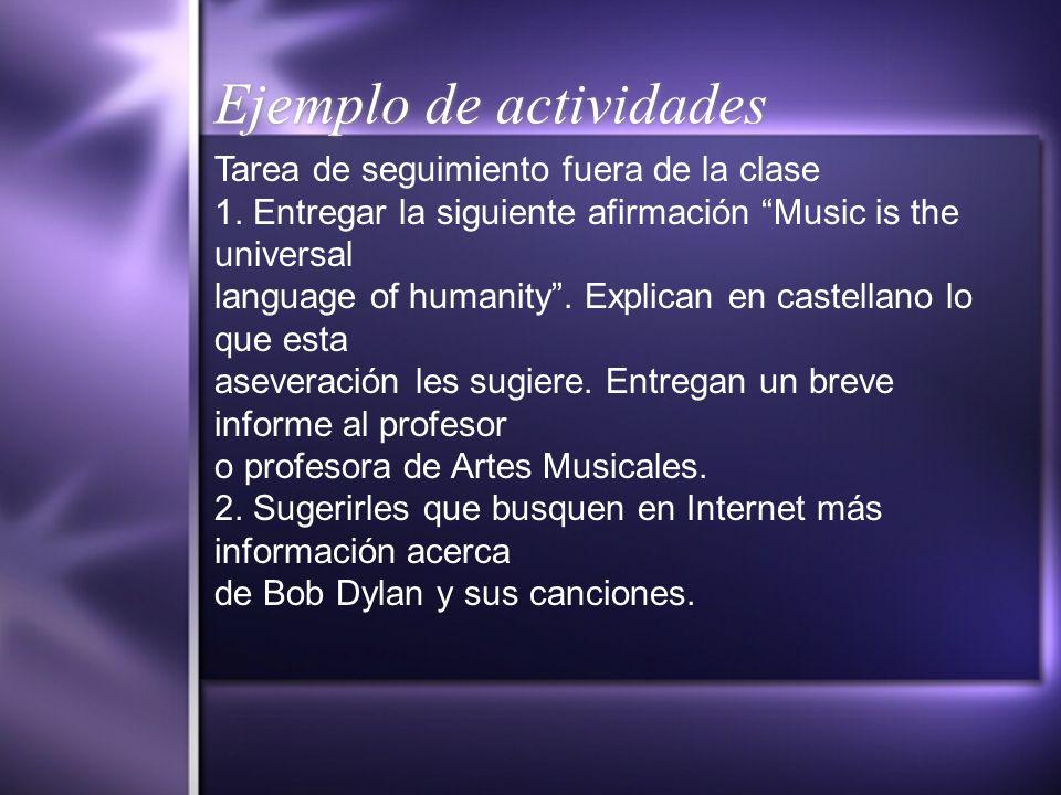 Ejemplo de actividades Tarea de seguimiento fuera de la clase 1. Entregar la siguiente afirmación Music is the universal language of humanity. Explica