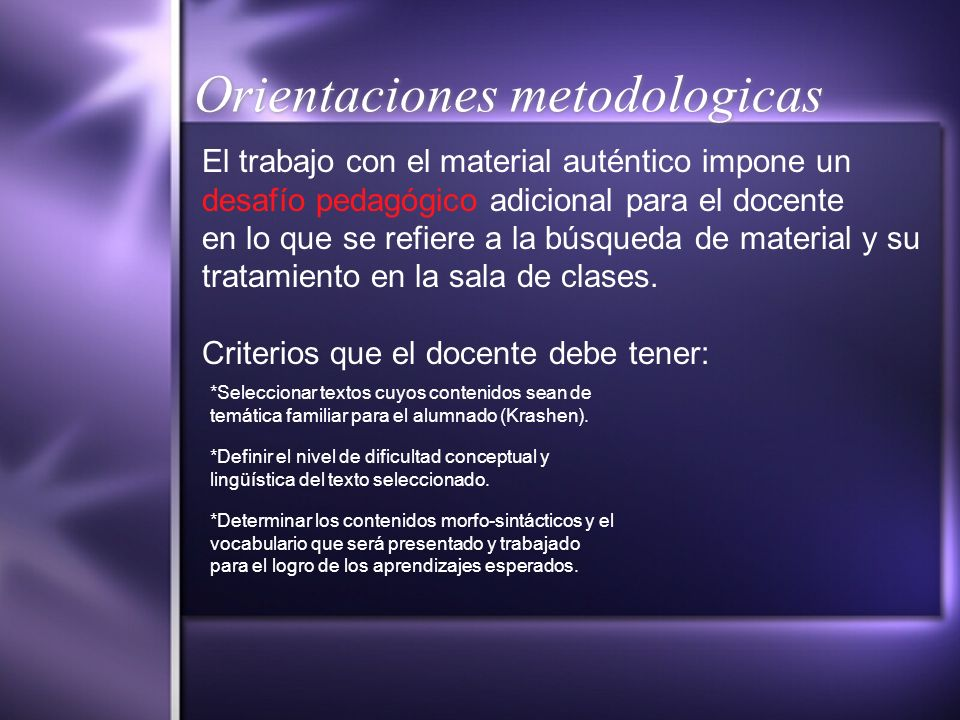Orientaciones metodologicas El trabajo con el material auténtico impone un desafío pedagógico adicional para el docente en lo que se refiere a la búsq