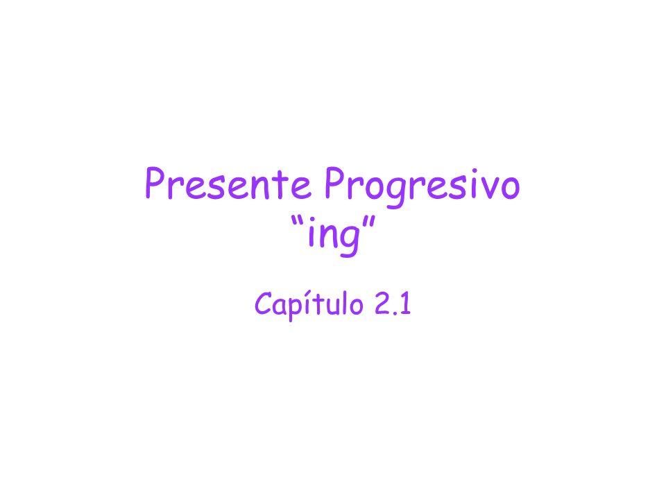 Presente Progresivo ing Capítulo 2.1