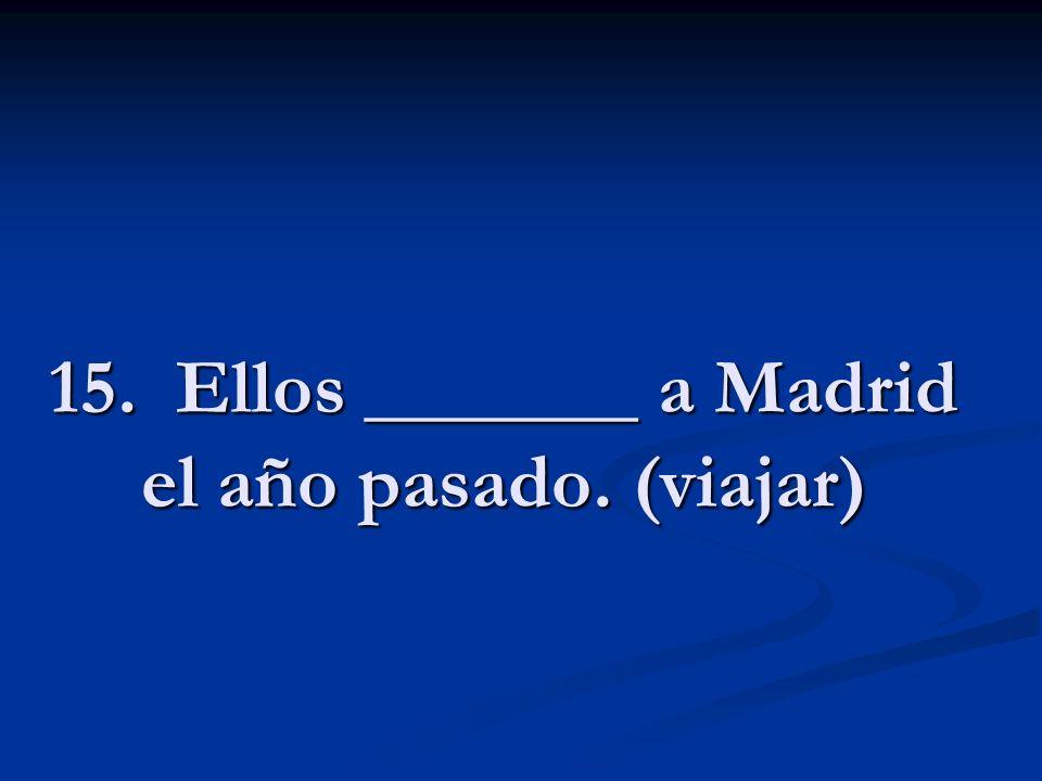 15. Ellos _______ a Madrid el año pasado. (viajar)