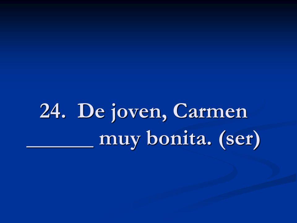 24. De joven, Carmen ______ muy bonita. (ser)