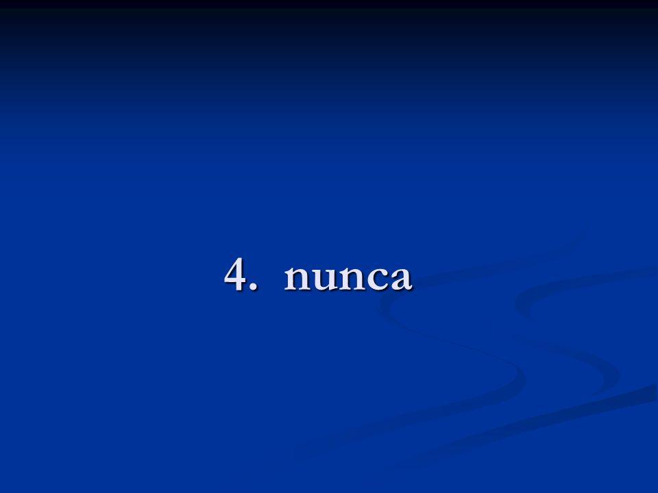 4. nunca