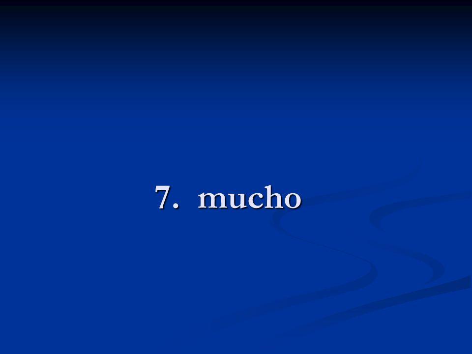 7. mucho