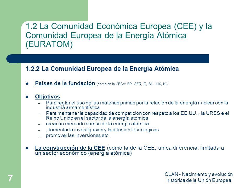 CLAN - Nacimiento y evolución histórica de la Unión Europea 7 1.2 La Comunidad Económica Europea (CEE) y la Comunidad Europea de la Energía Atómica (E