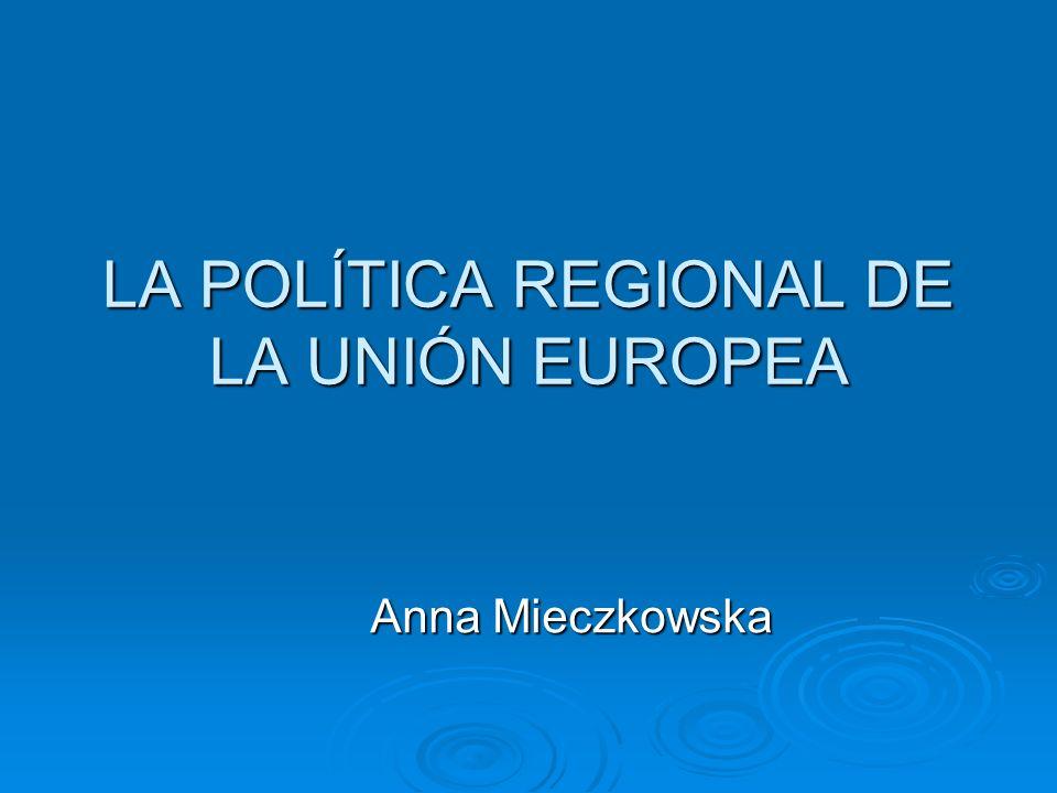 LA POLÍTICA REGIONAL Política regional nace para paliar los desequilibrios regionales de la UE.
