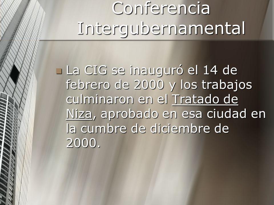 Conferencia Intergubernamental La CIG se inauguró el 14 de febrero de 2000 y los trabajos culminaron en el Tratado de Niza, aprobado en esa ciudad en