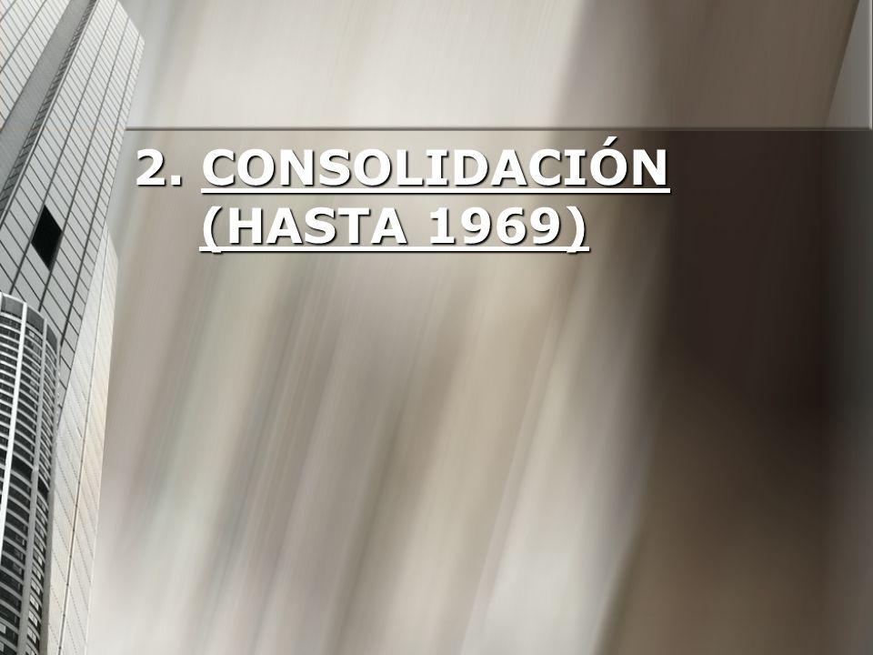 2. CONSOLIDACIÓN (HASTA 1969)