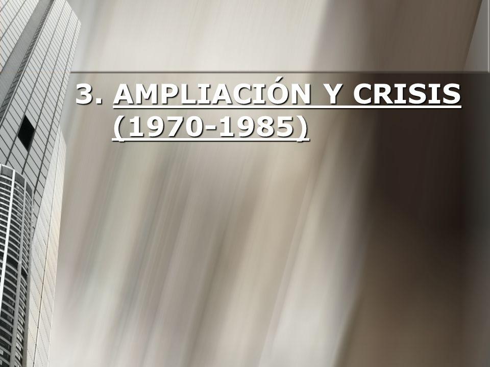 3. AMPLIACIÓN Y CRISIS (1970-1985)