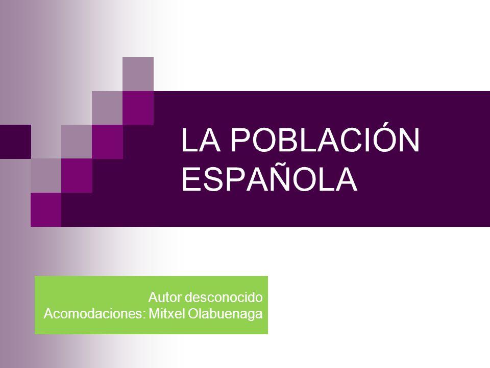 LA POBLACIÓN ESPAÑOLA Autor desconocido Acomodaciones: Mitxel Olabuenaga