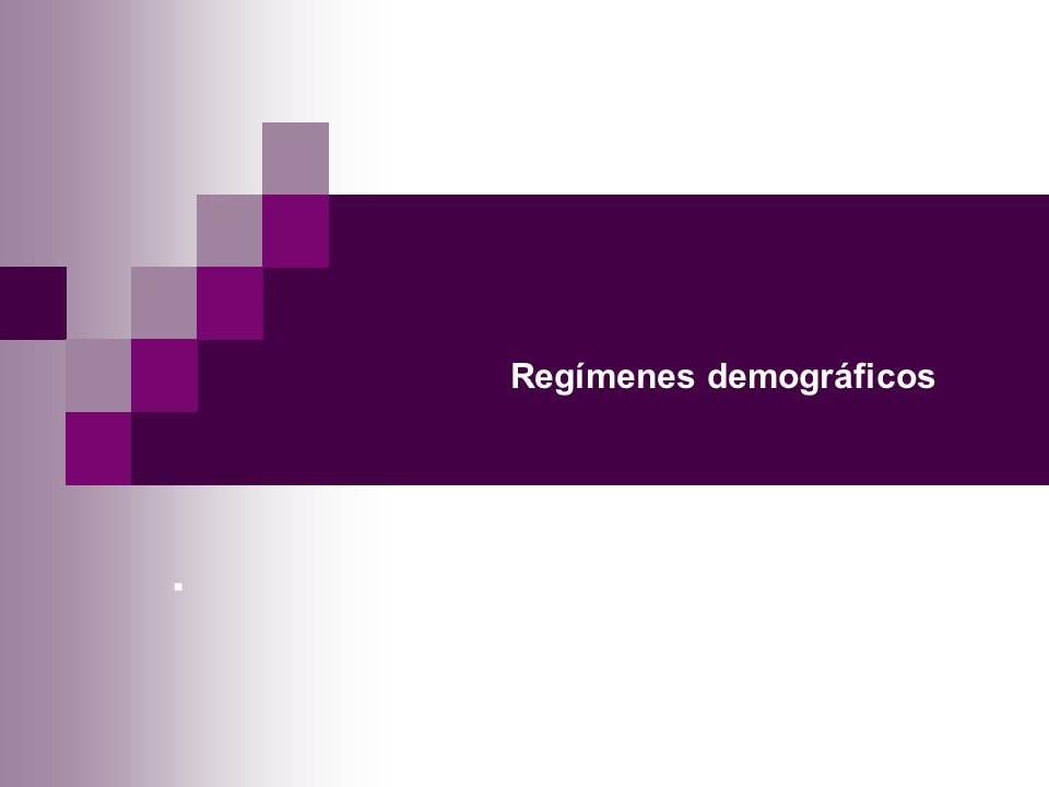 . Regímenes demográficos