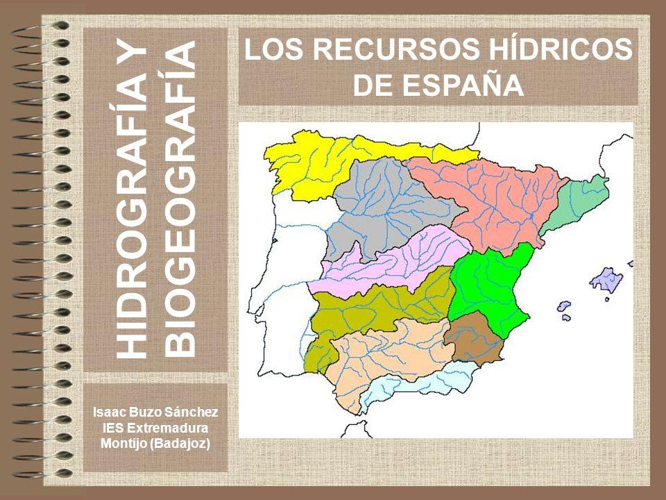 HIDROGRAFÍA Y BIOGEOGRAFÍA Isaac Buzo Sánchez IES Extremadura Montijo (Badajoz) LOS RECURSOS HÍDRICOS DE ESPAÑA