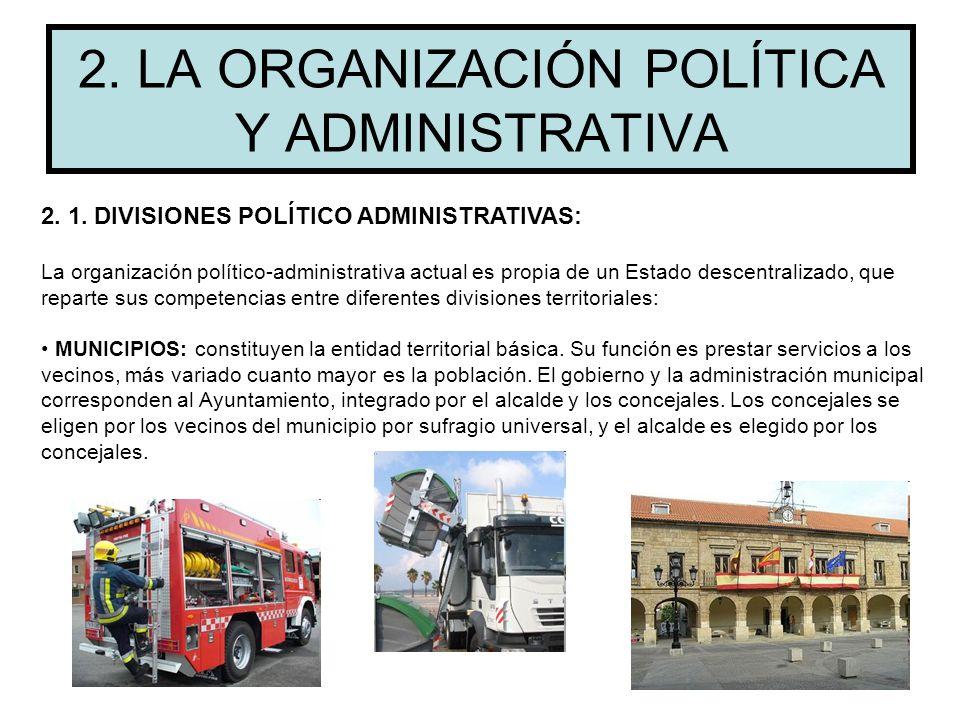2. LA ORGANIZACIÓN POLÍTICA Y ADMINISTRATIVA 2. 1. DIVISIONES POLÍTICO ADMINISTRATIVAS: La organización político-administrativa actual es propia de un