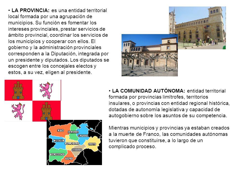 LA PROVINCIA: es una entidad territorial local formada por una agrupación de municipios. Su función es fomentar los intereses provinciales, prestar se