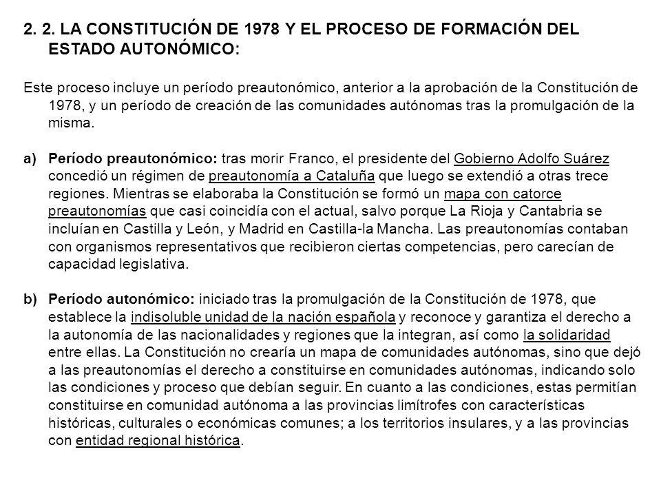 2. 2. LA CONSTITUCIÓN DE 1978 Y EL PROCESO DE FORMACIÓN DEL ESTADO AUTONÓMICO: Este proceso incluye un período preautonómico, anterior a la aprobación