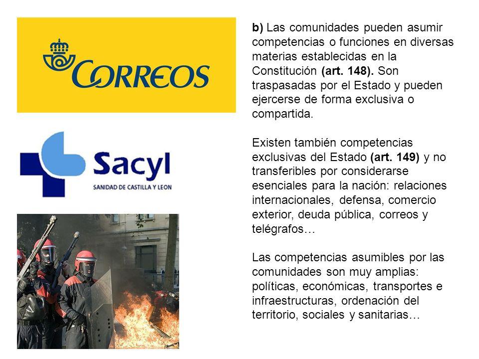 b) Las comunidades pueden asumir competencias o funciones en diversas materias establecidas en la Constitución (art. 148). Son traspasadas por el Esta