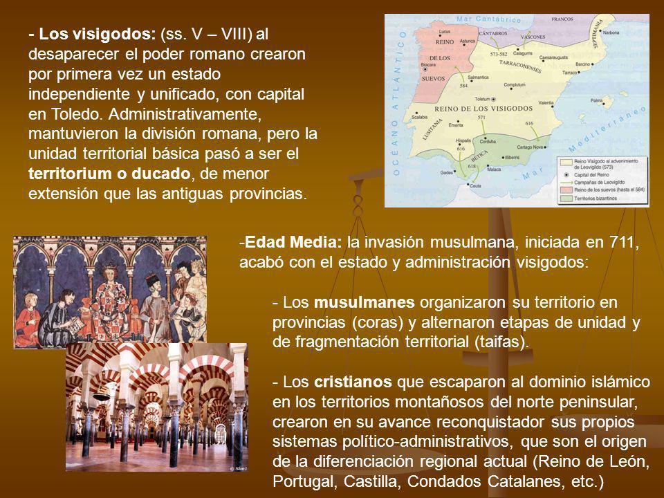 - Los visigodos: (ss. V – VIII) al desaparecer el poder romano crearon por primera vez un estado independiente y unificado, con capital en Toledo. Adm