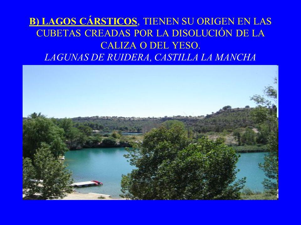 B) LAGOS CÁRSTICOS, TIENEN SU ORIGEN EN LAS CUBETAS CREADAS POR LA DISOLUCIÓN DE LA CALIZA O DEL YESO. LAGUNAS DE RUIDERA, CASTILLA LA MANCHA