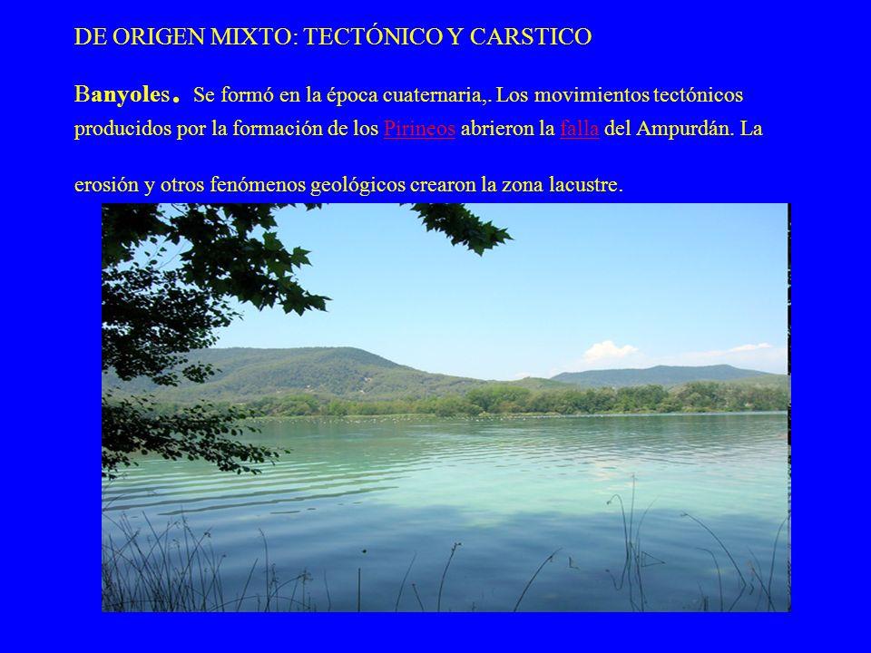 DE ORIGEN MIXTO: TECTÓNICO Y CARSTICO Banyoles. Se formó en la época cuaternaria,. Los movimientos tectónicos producidos por la formación de los Pirin