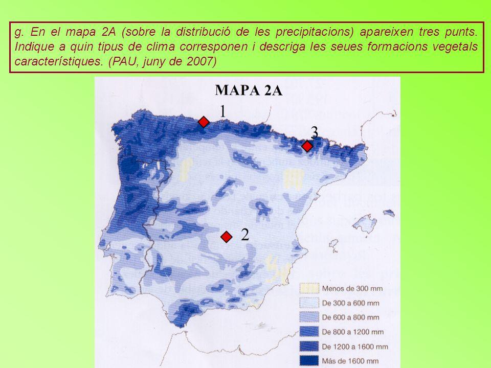 g. En el mapa 2A (sobre la distribució de les precipitacions) apareixen tres punts. Indique a quin tipus de clima corresponen i descriga les seues for