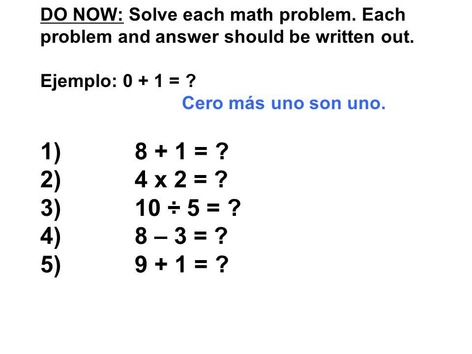 DO NOW: Repaso 1)8 + 1 = 9 Ocho más uno son nueve.
