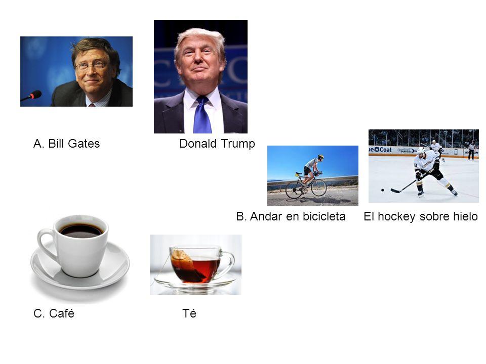 A. Bill GatesDonald Trump C. Café Té B. Andar en bicicleta El hockey sobre hielo