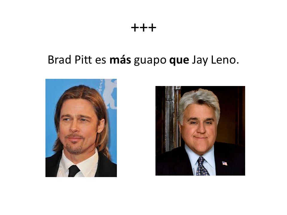 +++ Brad Pitt es más guapo que Jay Leno.