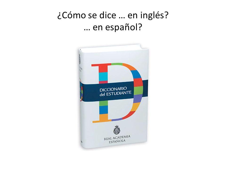¿Cómo se dice … en inglés? … en español?