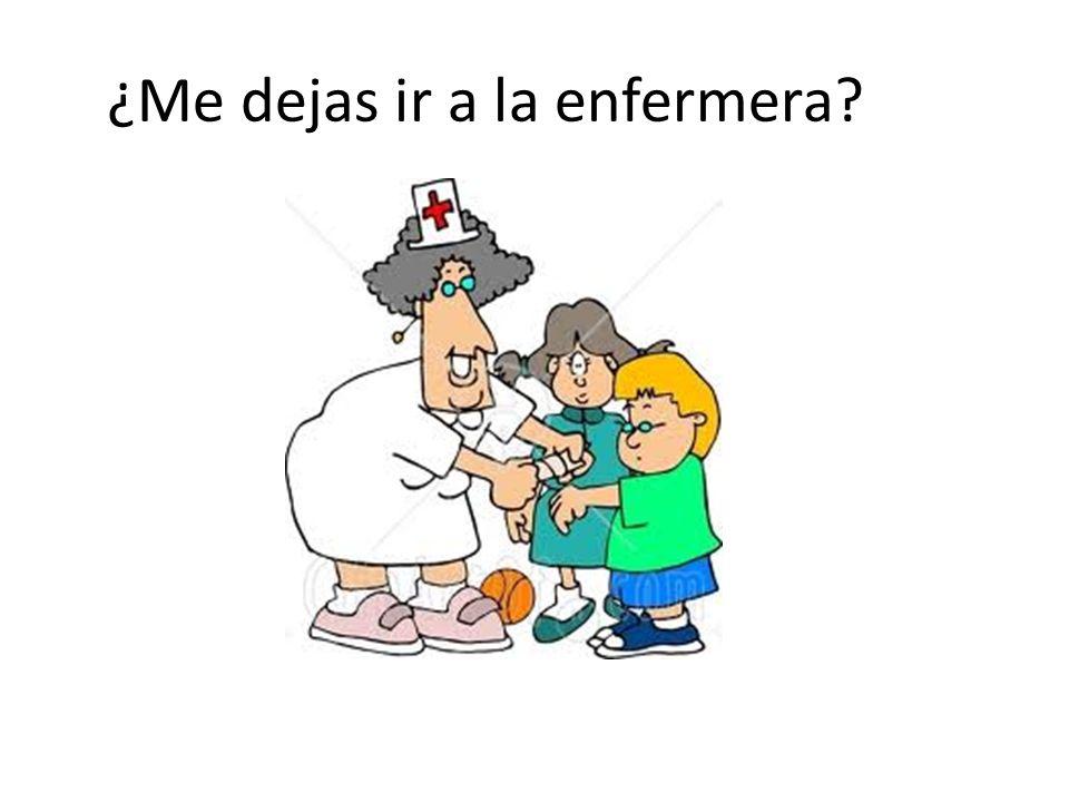 ¿Me dejas ir a la enfermera?