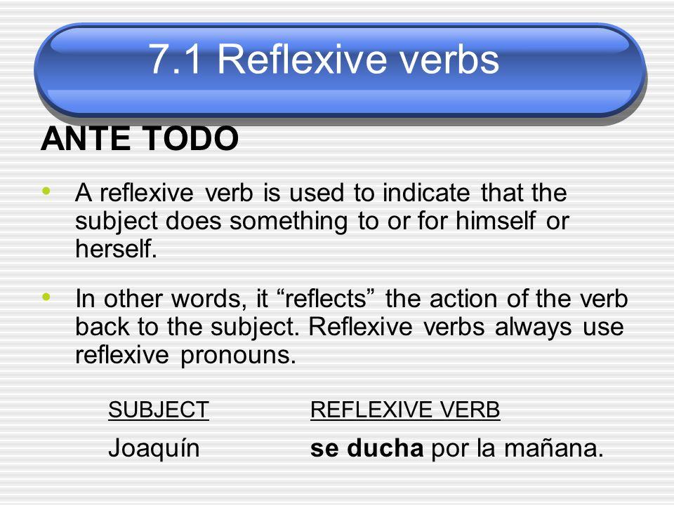 7.1 Reflexive verbs lavarse (to wash oneself) SINGULAR FORMS yo me lavo I wash (myself) tú te lavas you wash (yourself) Ud.