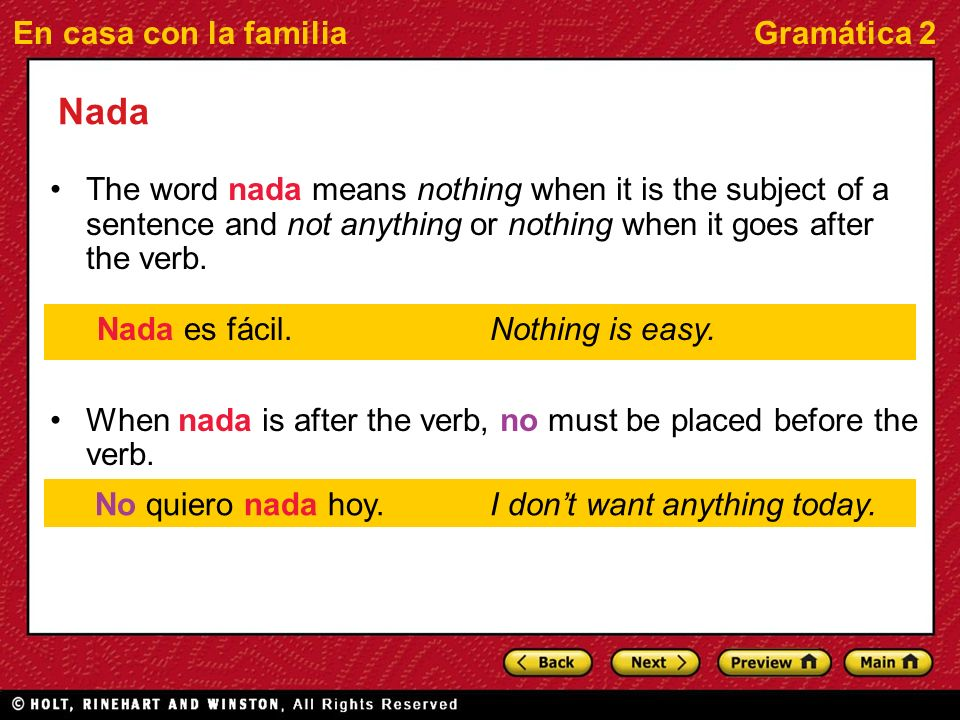 En casa con la familiaGramática 2 Nada The word nada means nothing when it is the subject of a sentence and not anything or nothing when it goes after the verb.