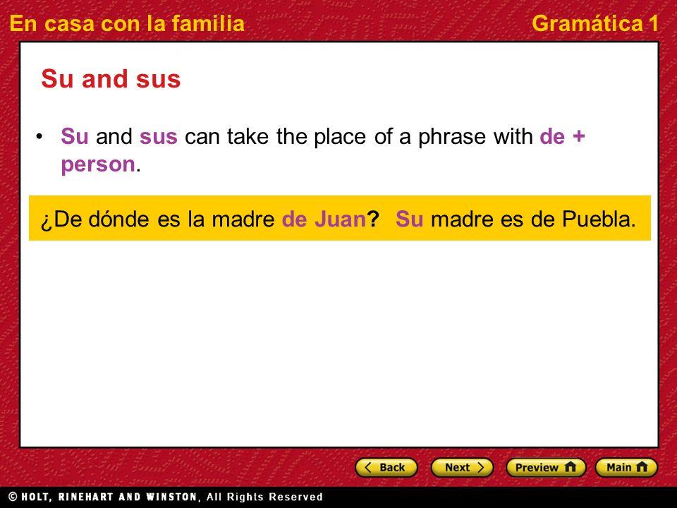 En casa con la familiaGramática 1 Su and sus Su and sus can take the place of a phrase with de + person.