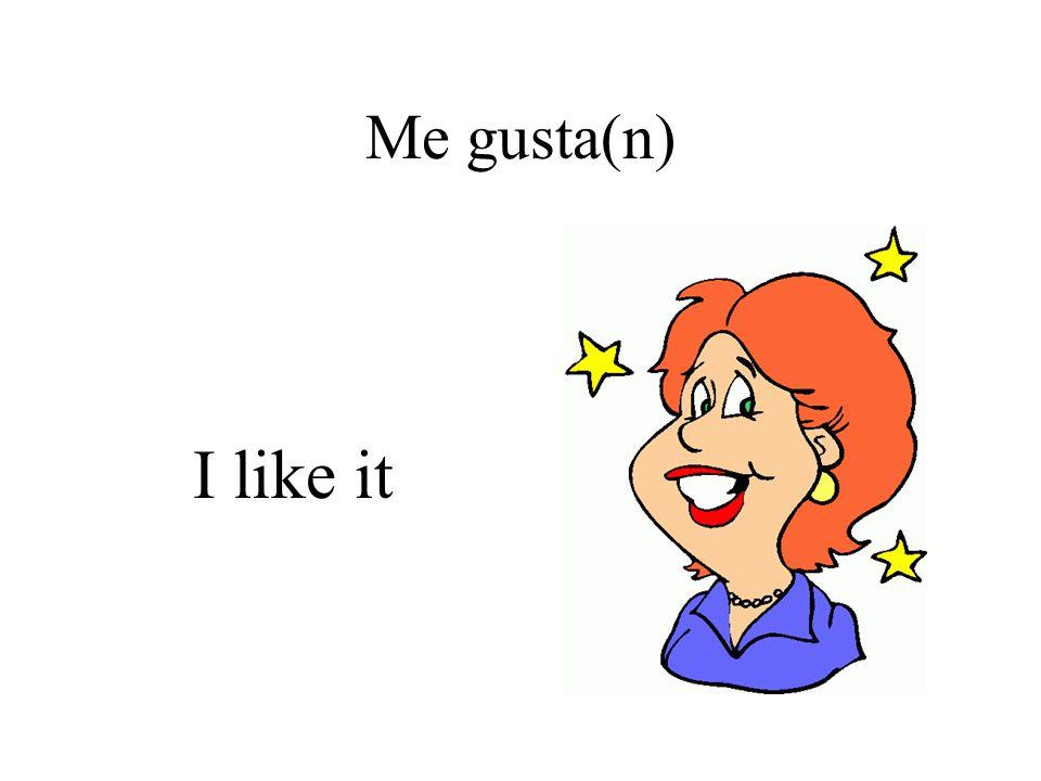 Me gusta(n) I like it
