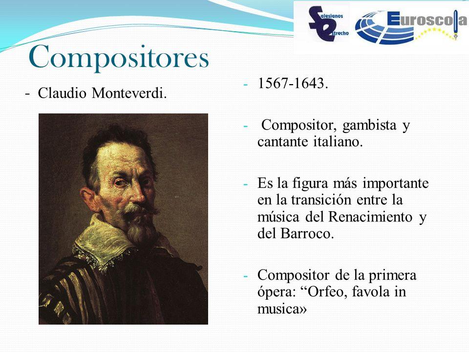 Compositores - Claudio Monteverdi. - 1567-1643. - Compositor, gambista y cantante italiano. - Es la figura más importante en la transición entre la mú