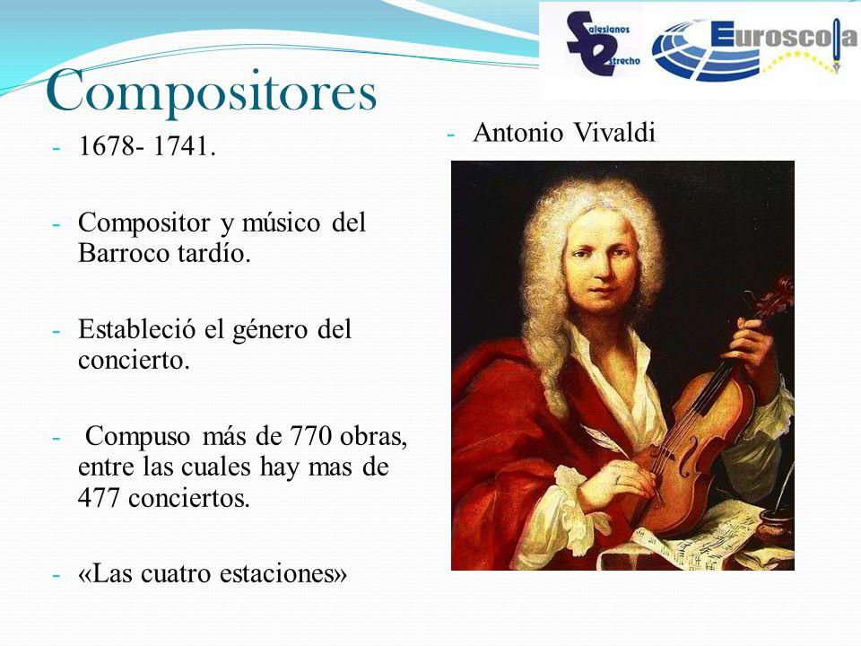 Compositores - 1678- 1741. - Compositor y músico del Barroco tardío. - Estableció el género del concierto. - Compuso más de 770 obras, entre las cuale
