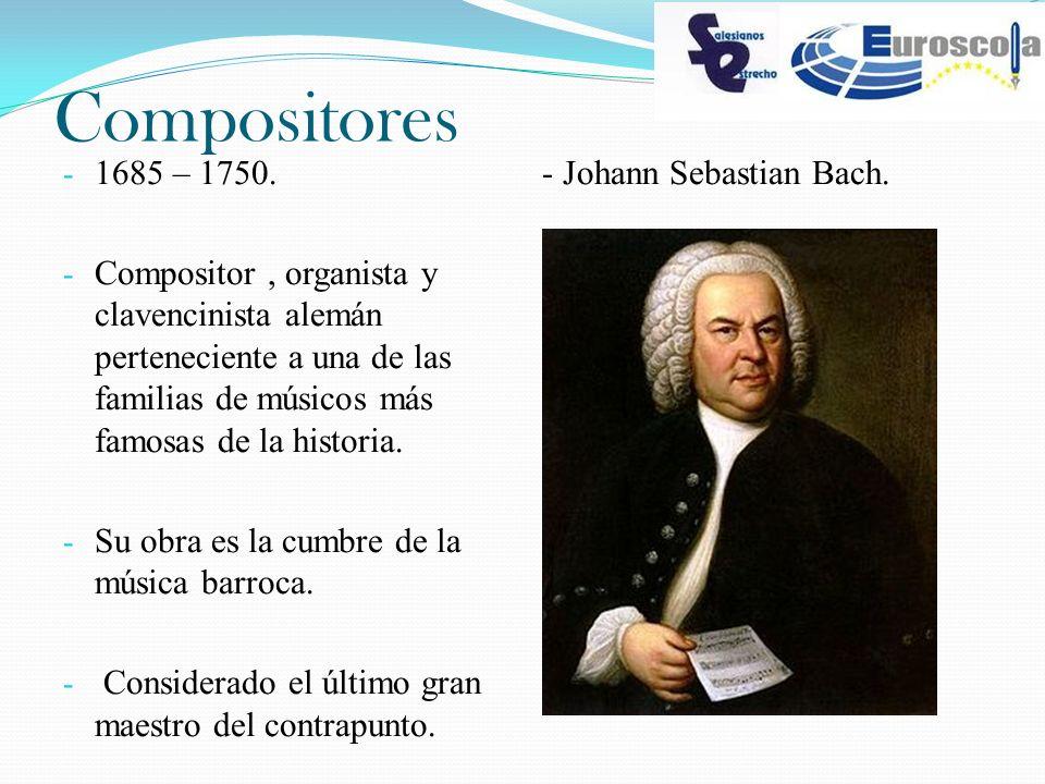 Compositores - 1685 – 1750. - Compositor, organista y clavencinista alemán perteneciente a una de las familias de músicos más famosas de la historia.
