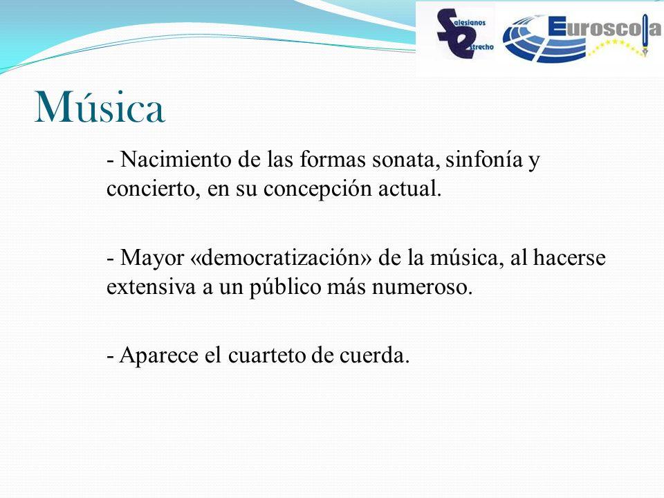 Música - Nacimiento de las formas sonata, sinfonía y concierto, en su concepción actual. - Mayor «democratización» de la música, al hacerse extensiva