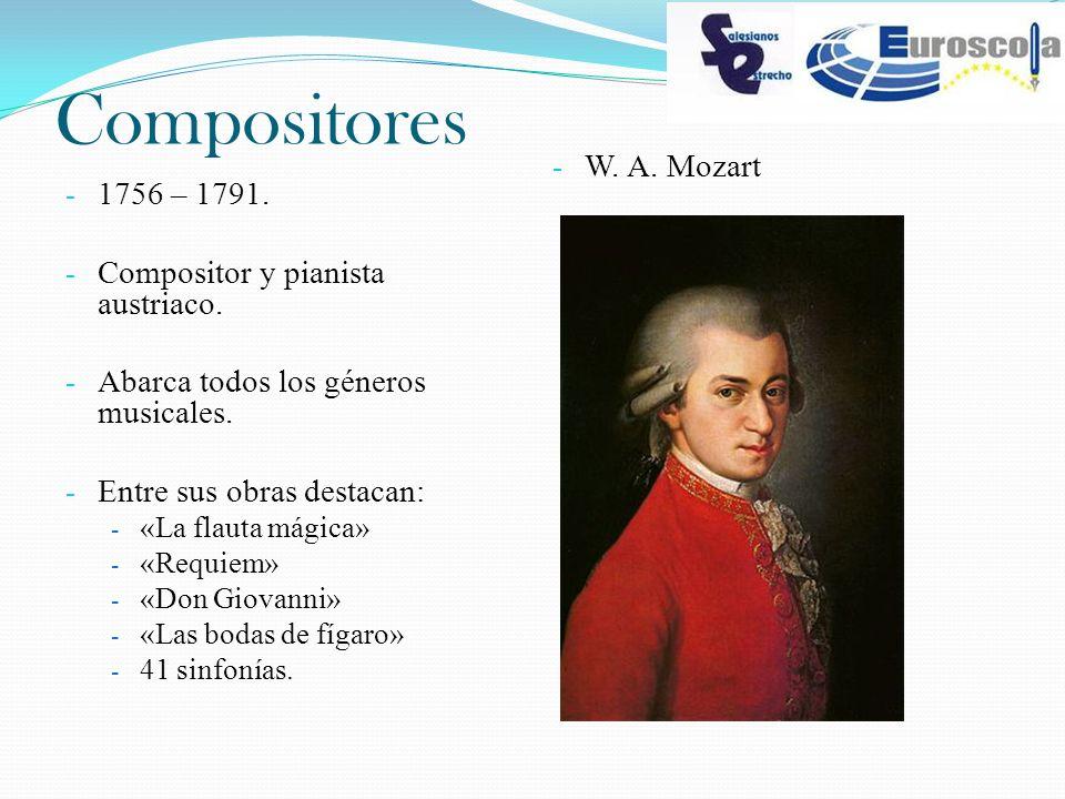 Compositores - 1756 – 1791. - Compositor y pianista austriaco. - Abarca todos los géneros musicales. - Entre sus obras destacan: - «La flauta mágica»